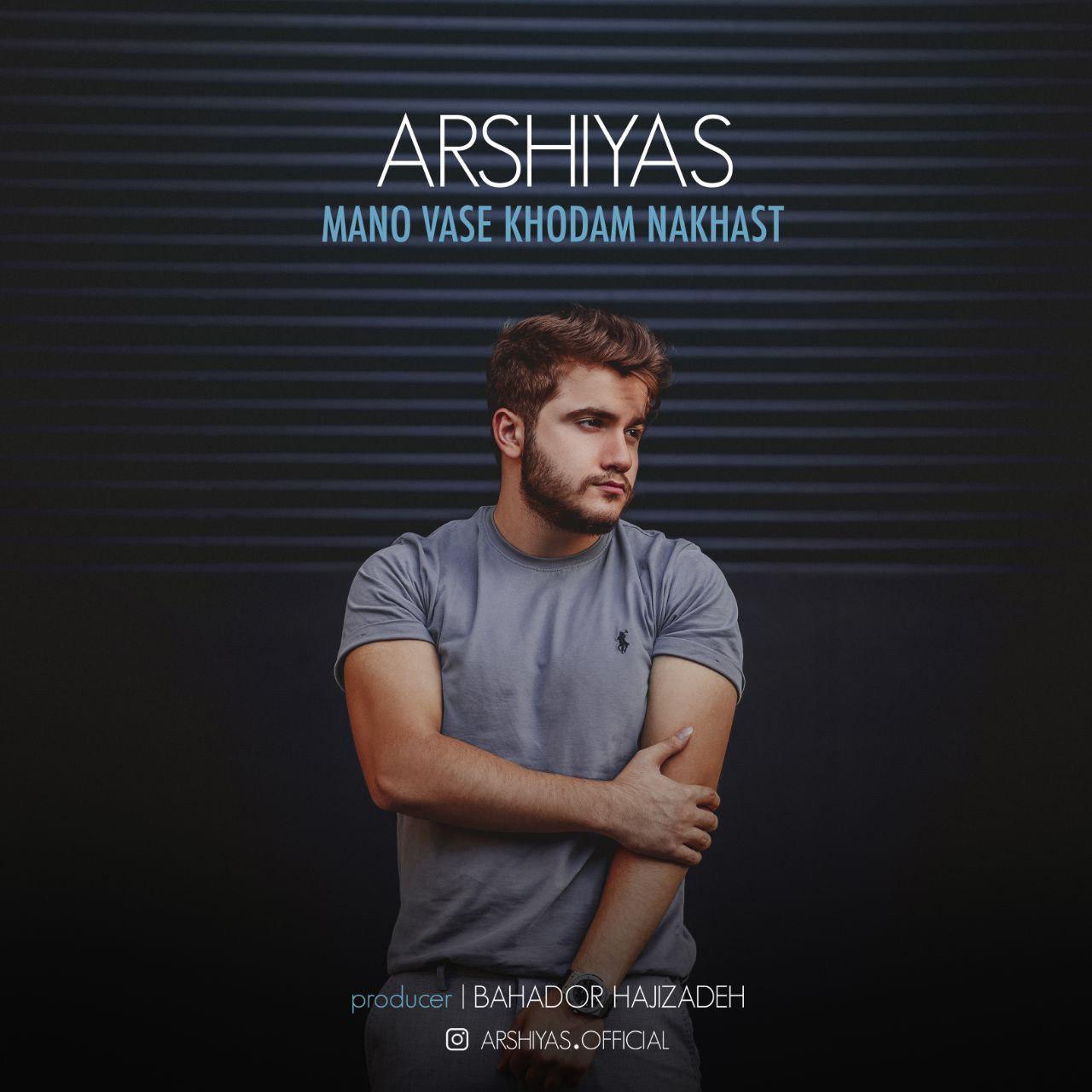 Arshiyas – Mano Vase Khodam Nakhast